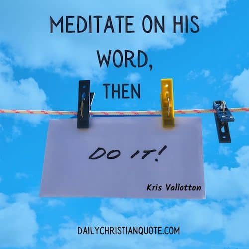 Meditate on the Word then Do it