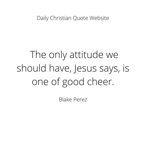 The only attitude one of good cheer. e1615901570654